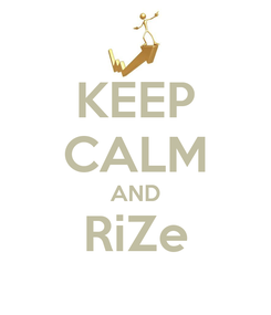Poster: KEEP CALM AND RiZe