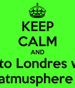 Poster: KEEP CALM AND road to Londres whith  atmusphere