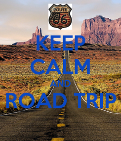 Poster: KEEP CALM AND ROAD TRIP