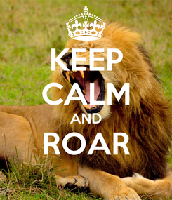 Poster: KEEP CALM AND ROAR