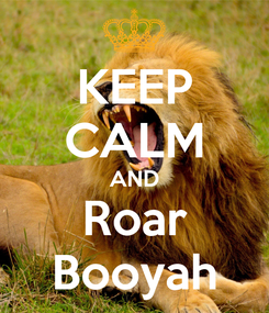 Poster: KEEP CALM AND Roar Booyah
