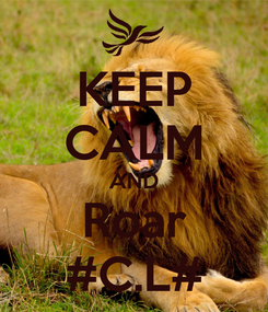 Poster: KEEP CALM AND Roar #C.L#