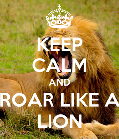 Poster: KEEP CALM AND ROAR LIKE A LION