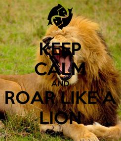 Poster: KEEP CALM AND ROAR LIKE A LION