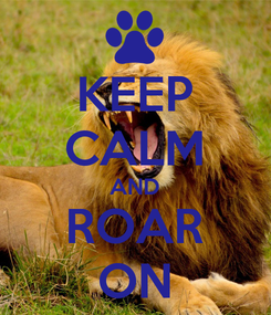 Poster: KEEP CALM AND ROAR ON