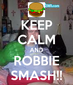 Poster: KEEP CALM AND ROBBIE SMASH!!