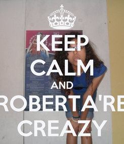Poster: KEEP CALM AND ROBERTA'RE CREAZY