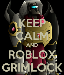 Poster: KEEP CALM AND ROBLOX GRIMLOCK