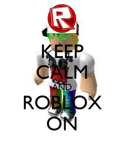 Poster: KEEP CALM AND ROBLOX ON