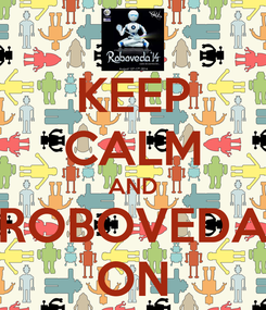 Poster: KEEP CALM AND ROBOVEDA ON