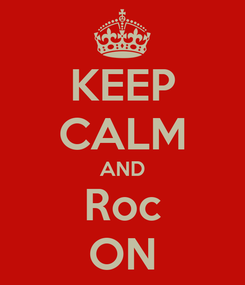 Poster: KEEP CALM AND Roc ON