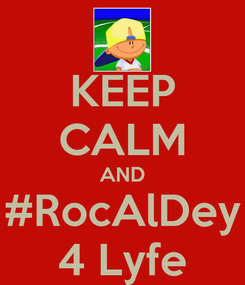Poster: KEEP CALM AND #RocAlDey 4 Lyfe