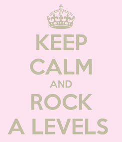 Poster: KEEP CALM AND ROCK A LEVELS
