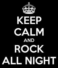 Poster: KEEP CALM AND ROCK ALL NIGHT