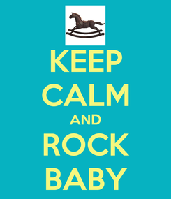 Poster: KEEP CALM AND ROCK BABY