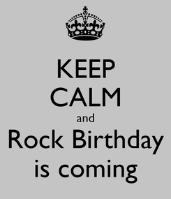 Poster: KEEP CALM and Rock Birthday is coming