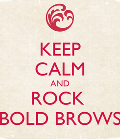 Poster: KEEP CALM AND ROCK  BOLD BROWS