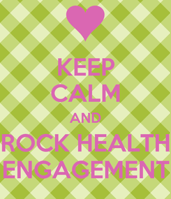 Poster: KEEP CALM AND ROCK HEALTH ENGAGEMENT