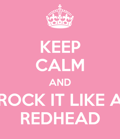 Poster: KEEP CALM AND ROCK IT LIKE A REDHEAD