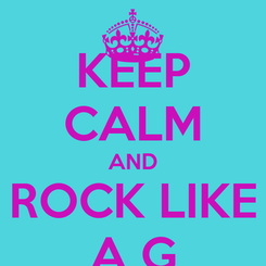 Poster: KEEP CALM AND ROCK LIKE A G