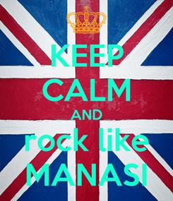 Poster: KEEP CALM AND rock like MANASI