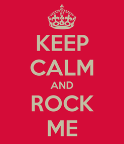 Poster: KEEP CALM AND ROCK ME