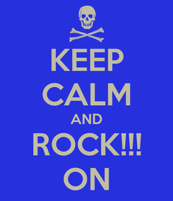 Poster: KEEP CALM AND ROCK!!! ON