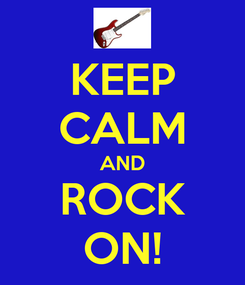 Poster: KEEP CALM AND ROCK ON!