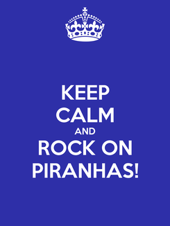Poster: KEEP CALM AND ROCK ON PIRANHAS!