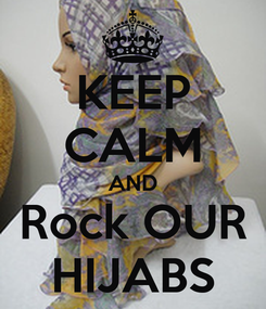 Poster: KEEP CALM AND Rock OUR HIJABS