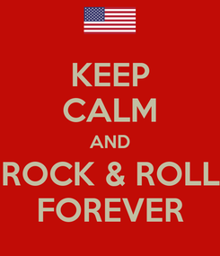 Poster: KEEP CALM AND ROCK & ROLL FOREVER