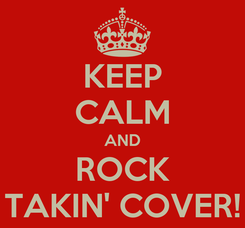 Poster: KEEP CALM AND ROCK TAKIN' COVER!