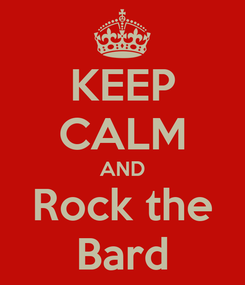 Poster: KEEP CALM AND Rock the Bard