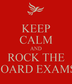 Poster: KEEP CALM AND ROCK THE BOARD EXAMS