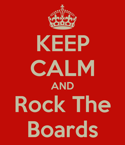 Poster: KEEP CALM AND Rock The Boards