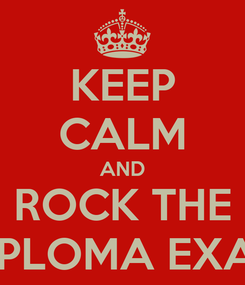 Poster: KEEP CALM AND ROCK THE DIPLOMA EXAM