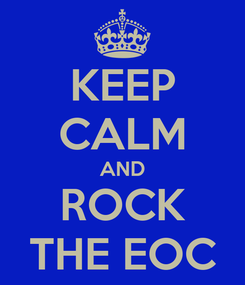 Poster: KEEP CALM AND ROCK THE EOC