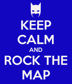 Poster: KEEP CALM AND ROCK THE MAP