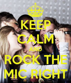 Poster: KEEP CALM AND ROCK THE MIC RIGHT