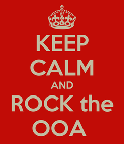 Poster: KEEP CALM AND ROCK the OOA