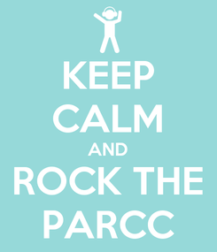 Poster: KEEP CALM AND ROCK THE PARCC