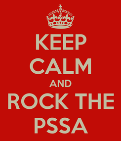Poster: KEEP CALM AND ROCK THE PSSA