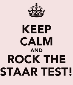 Poster: KEEP CALM AND ROCK THE STAAR TEST!