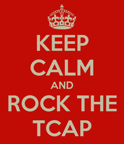 Poster: KEEP CALM AND ROCK THE TCAP