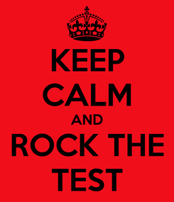 Poster: KEEP CALM AND ROCK THE TEST