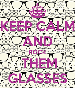 Poster: KEEP CALM AND ROCK  THEM GLASSES