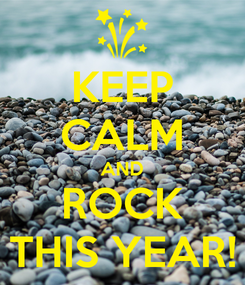 Poster: KEEP CALM AND ROCK THIS YEAR!