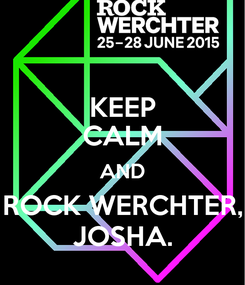 Poster: KEEP CALM AND ROCK WERCHTER, JOSHA.
