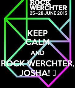 Poster: KEEP CALM AND ROCK WERCHTER, JOSHA! ♥