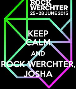 Poster: KEEP CALM AND ROCK WERCHTER, JOSHA